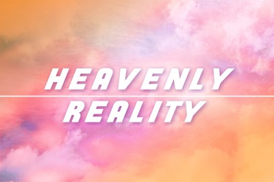 Heavenly Reality