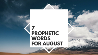7 Prophetic Words for August