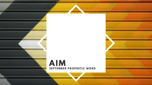 AIM: September Prophetic Word