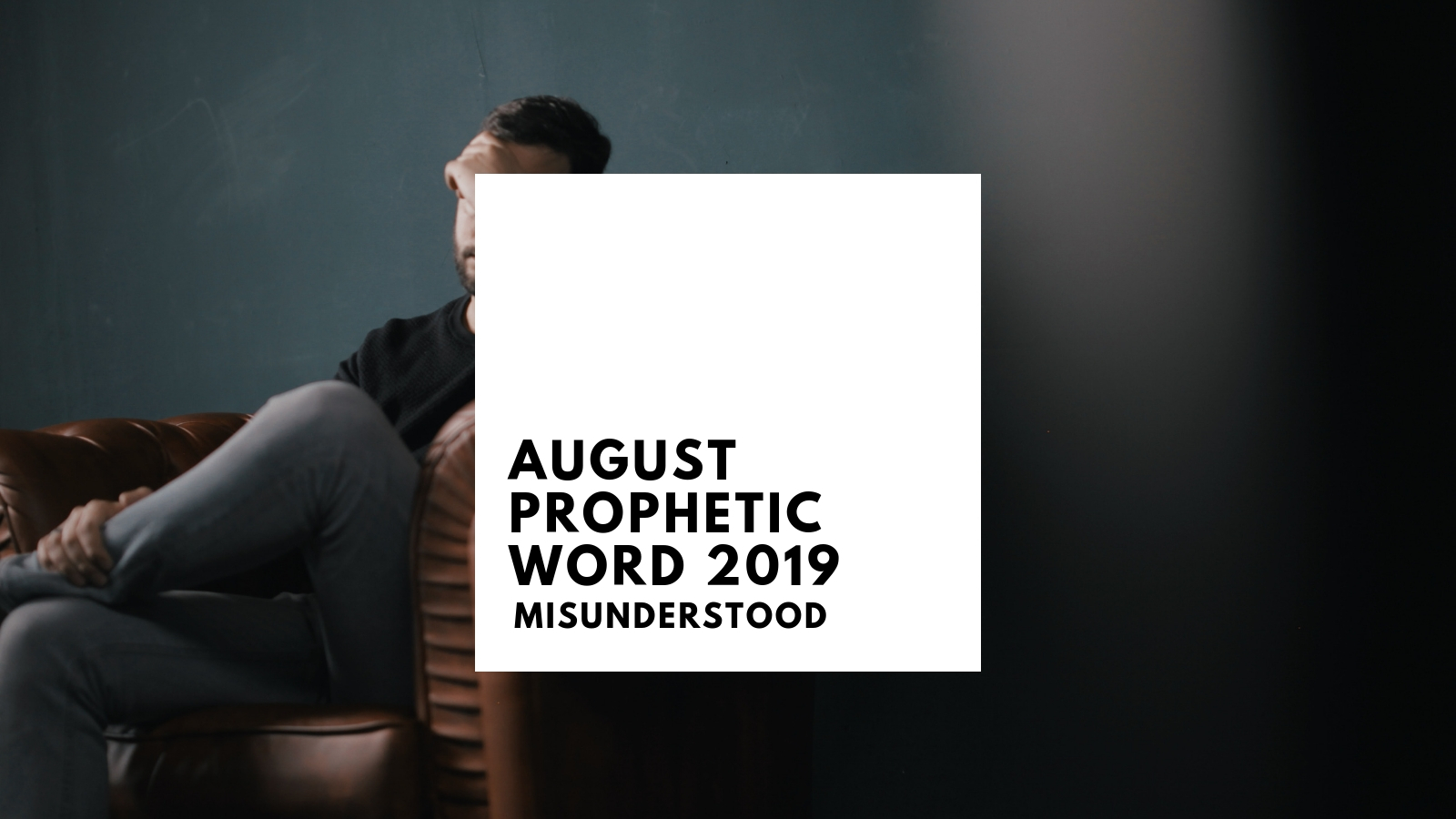 Prophetic Word August 2019 : Misunderstood