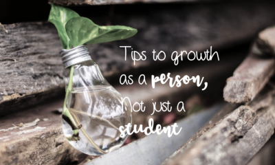 Tips to Growth as a Person, Not just a Student