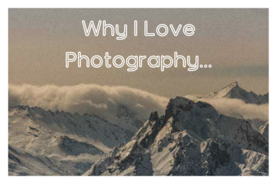 Why I Love Photography