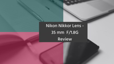 Nikon Nikkor Lens - 35 mm F/1.8G Review