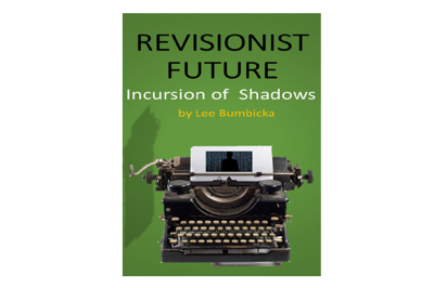 Revisionist Future - Incusion of Shadows by Lee Bumbicka