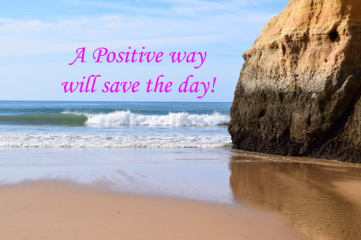 A positive way will save the day!