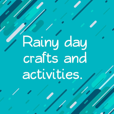 Rainy day children's crafts and activities