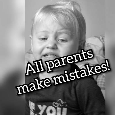 All parents make mistakes!!