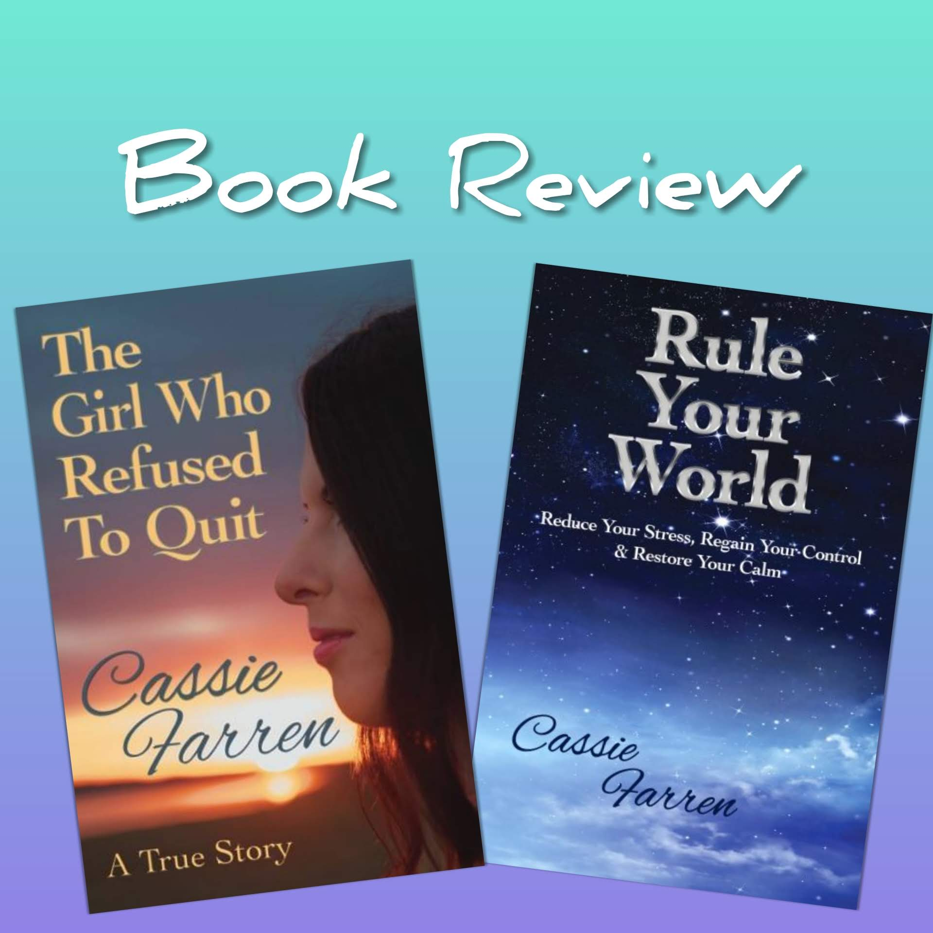 Book Review of Cassandra Farren's 'The Girl Who Refused To Quit' and 'Rule Your World'
