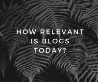 How Relevant Is Blogs Today