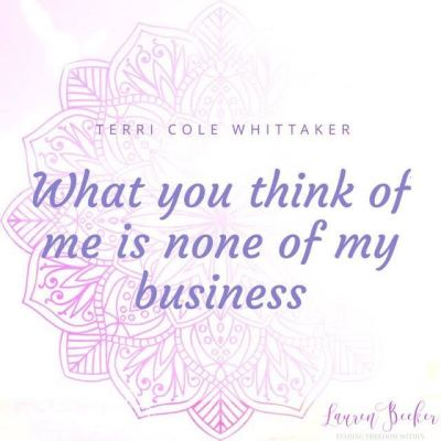 What you think of me is NONE of my business!