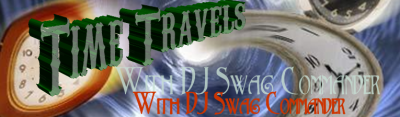 "SAMPLE ""TIME TRAVELS WITH DJ SWAG COMMANDER"" RADIO SHOW"