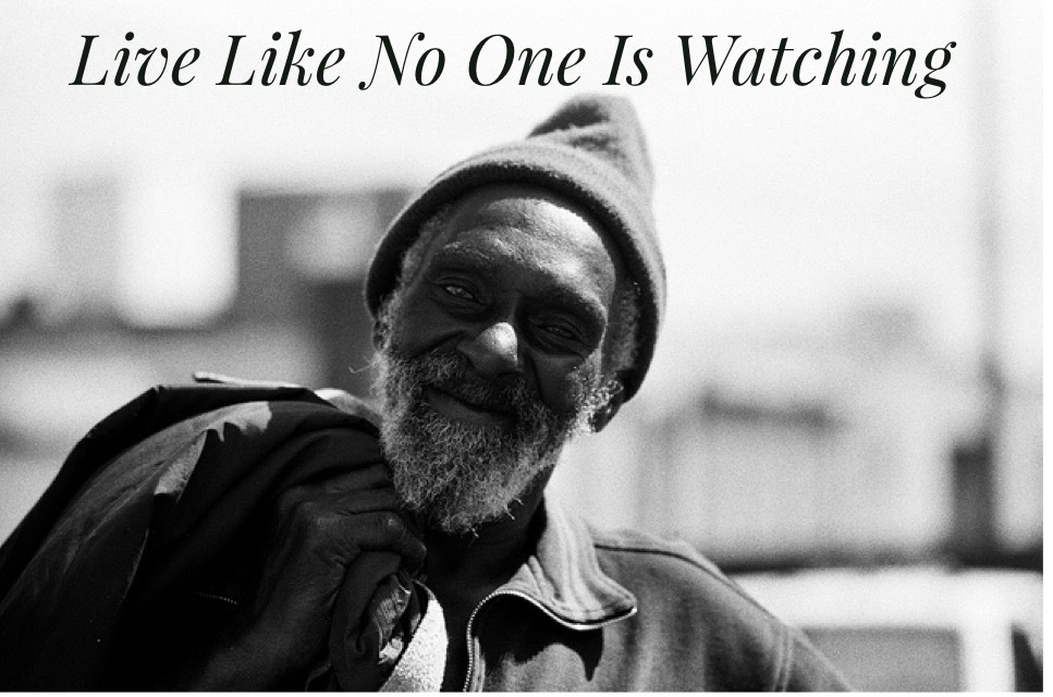 Live Like No One Is Watching