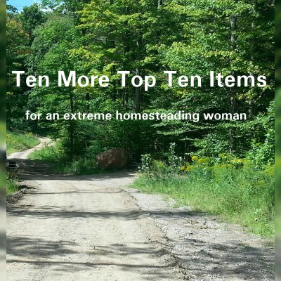 Ten More Top Ten Essential Items For The Extreme Homesteading Woman