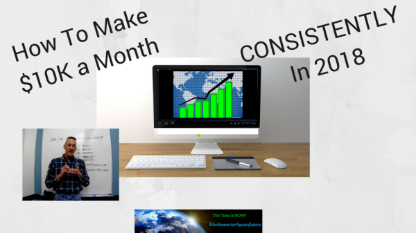 How To Make $10,000 A Month Online Consistently in 2018 Worksmarter4u