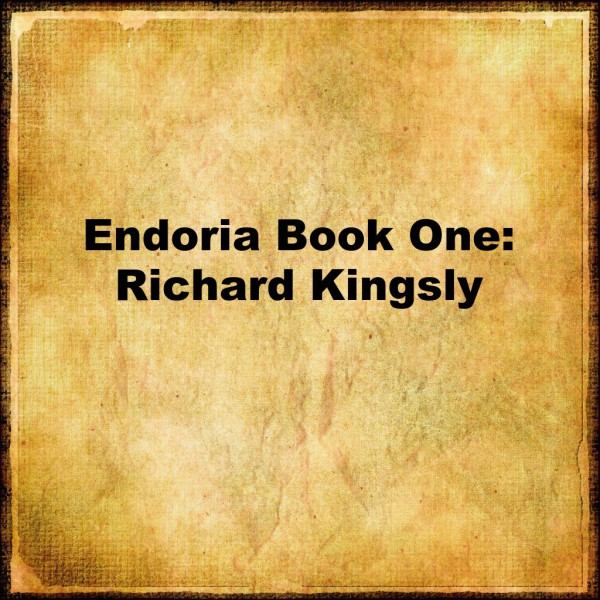 Endoria Book One: Richard Kingsly