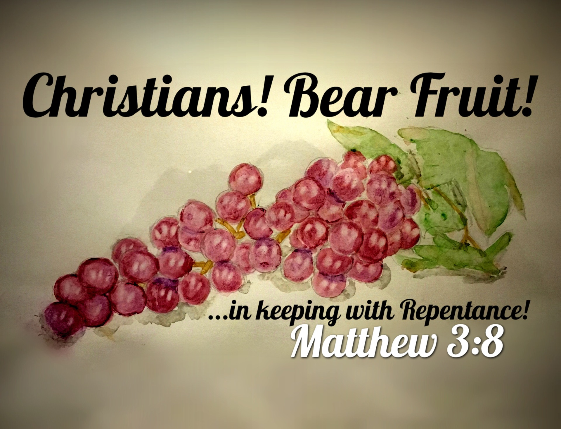 Christians! Bear Fruit! in keeping with repentance