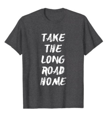 Take the Long Road Home T-Shirt