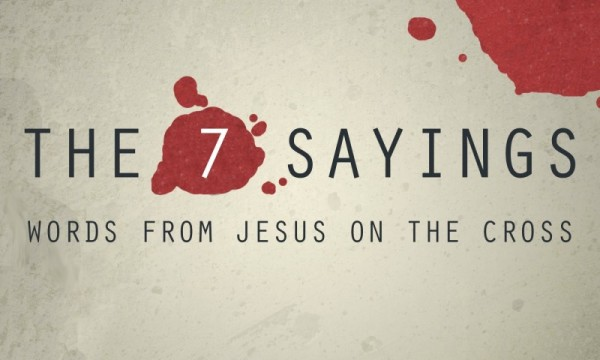 THE 7 SAYINGS OF JESUS ON THE CROSS