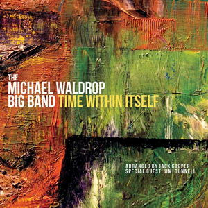 Michael Waldrop Big Band - Time Within Itself 2015