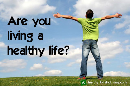 Are you living a healthy life?