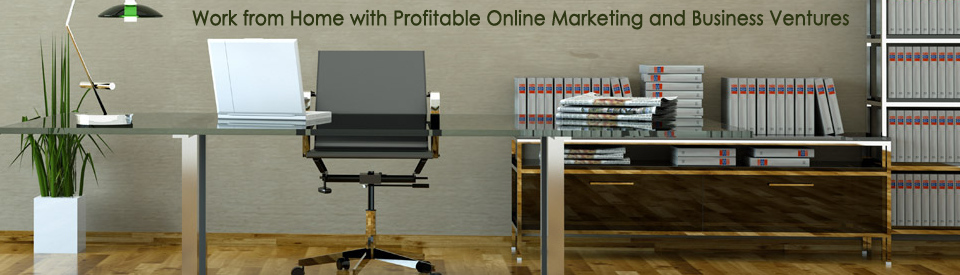 Work from home with profitable online marketing and Business ventures