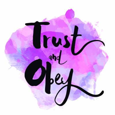 TRUST & OBEY!