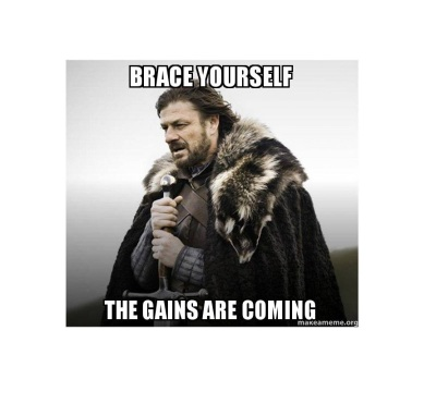 muscle gains are coming