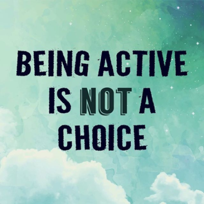 Being active is not a choice