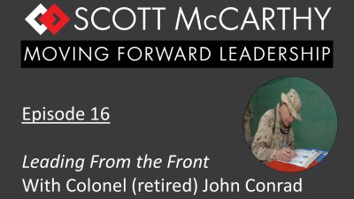 Episode 16 - Leading From the Front With Colonel (Retired) John Conrad