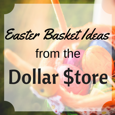 Easter Basket Ideas from the Dollar Store