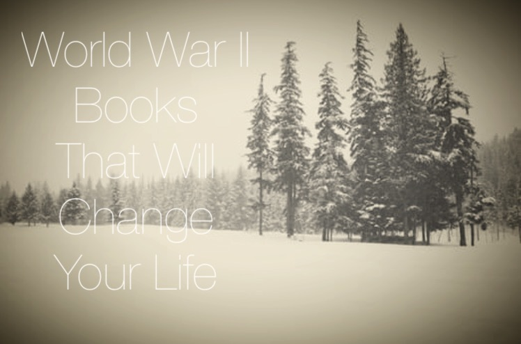 World War II Books That Will Change Your Life