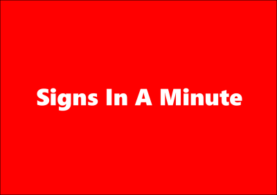Welcome to Signs In A Minute
