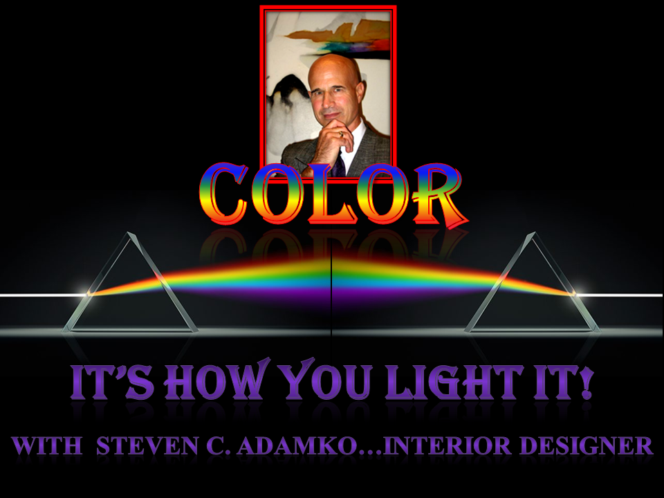 Image of interior designer Steven C. Adamko and his interior design seminar and webinar titled Color ... It's How You Light It!