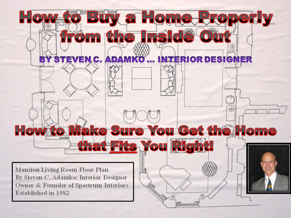 Image of interior design seminar and webinar titled How to Buy a Home Properly From the Inside Out by interior designer Steven C. Adamko, owner and founder of Spectrum Interiors established in 1982 in Kalamazoo Michigan