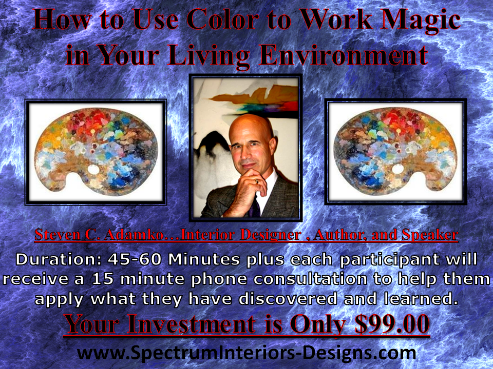 Image of interior design seminar and webinar called How to Use Color to Work Magic in Your Living Environment by interior designer Steven C. Adamko, owner and founder of Spectrum Interiors established in 1982 in Kalamazoo Michigan