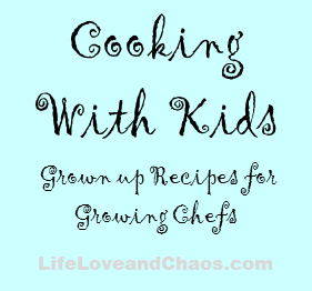 Cooking with Kids from LifeLoveandChaos.com