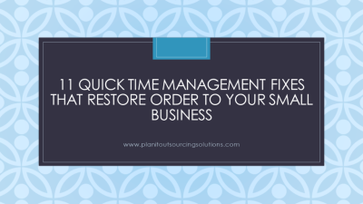 11 Quick Time Management Fixes that Restore Order to Your Small Business