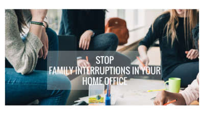Stop Family Interruptions in Your Home Office