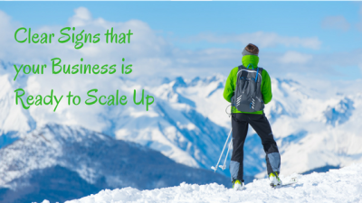 Clear Signs that your Business is Ready to Scale Up