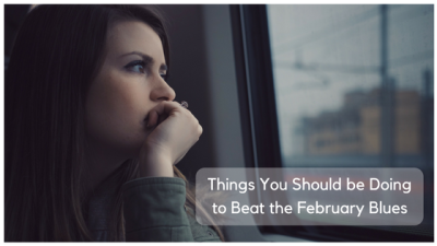 Things You Should be Doing to Beat the February Blues