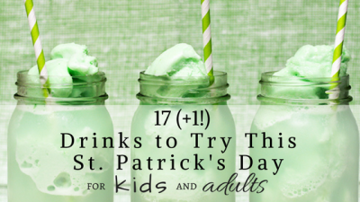 17 (+1!) Drinks to Try this St. Patrick's Day for Kids & Adults!