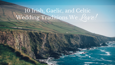 10 Irish, Gaelic, and Celtic Wedding Traditions We Love!