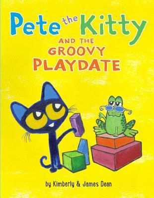 Pete the Kitty and the Groovy Playdate by Kim and James Dean