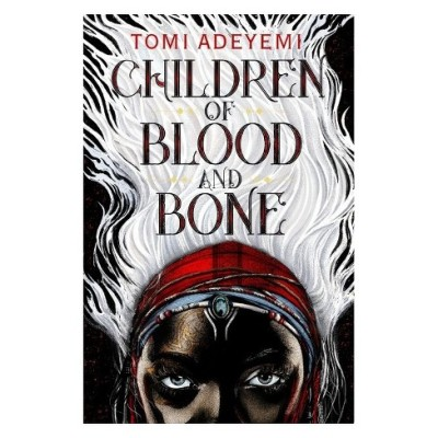 """Children of Blood and Bone"" by Tomi Adeyemi"