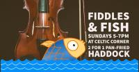 Fiddles & Fish. Sundays at Celtic Corner Pub, Downtown Dartmouth, NS, hosted by Brad Reid and a different guest each week!