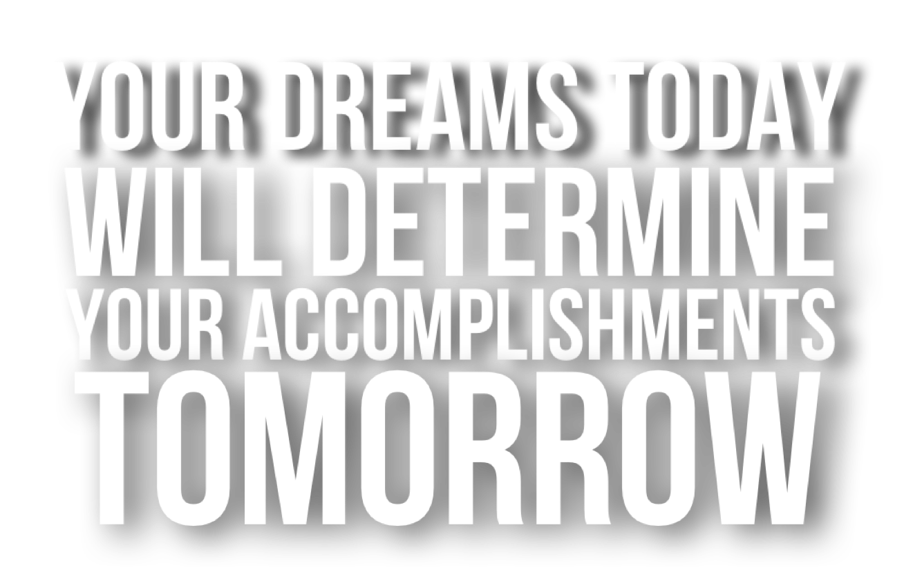 Your Dreams Today Will Determine Your Accomplishments Tomorrow