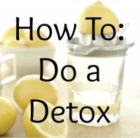 How To: Do a Detox