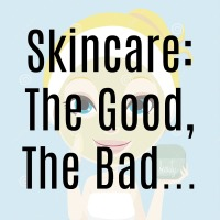 Skincare: The Good, The Bad...