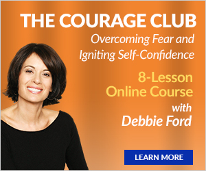 Courage, Overcoming Fear, Self-Confidence, Online Course, Debbie Ford