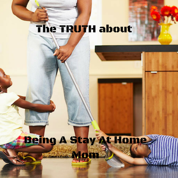 The Truth About Being A Stay At Home Mom